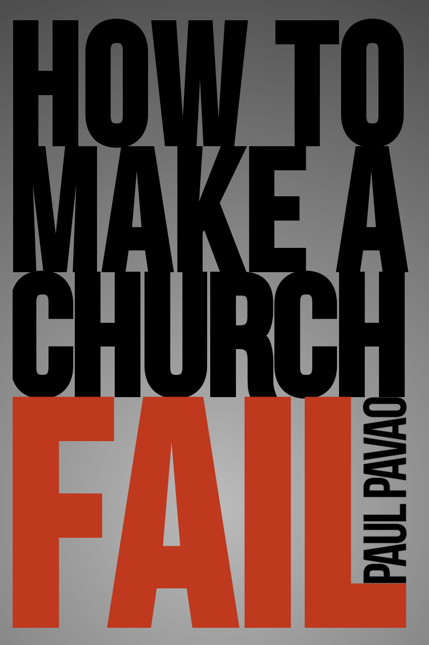 How to Make the Church Fail by Paul Pavao